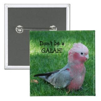 Roseate Cockatoo Don't Be A Galah 15 Cm Square Badge