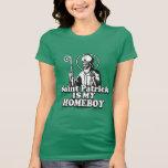 Saint Patrick is my Homeboy Tees