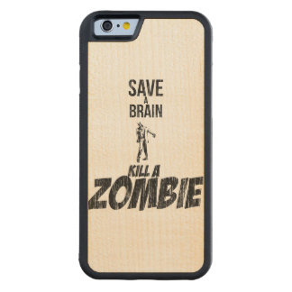 Save a brain Kill a zombie Maple iPhone 6 Bumper