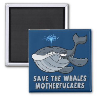 Save the whales motherfuckers square magnet
