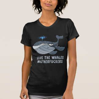 Save the whales motherfuckers t-shirts