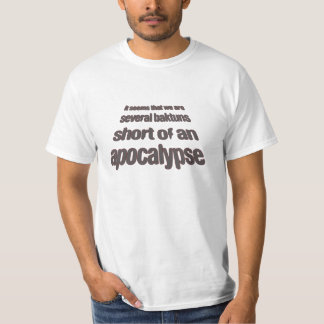 Several Baktuns Short of an Apocalypse T-shirt