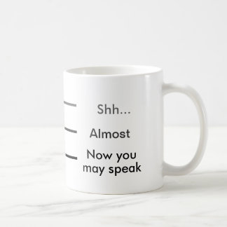 Shh Almost Now you may speak Measuring Cup Coffee Basic White Mug