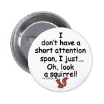 Short Attention Span Squirrel 6 Cm Round Badge