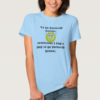 sometime I find it hard to be perfectly honest Tees
