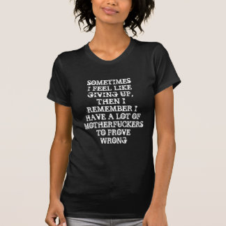 SOMETIMES I FEEL LIKE GIVING UP, THEN I REMEMBER TEE SHIRT