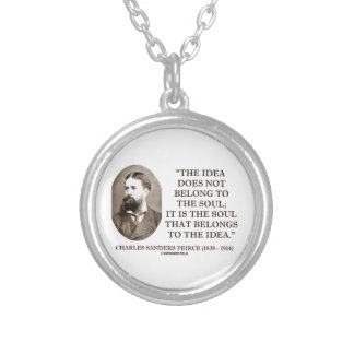 Soul That Belongs To The Idea Charles Pierce Quote Round Pendant Necklace