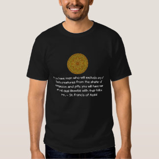 St. Francis of Assisi animal rights quote Shirts