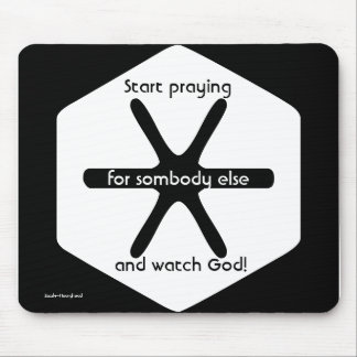 START PRAYING FOR SOMEBODY ELSE AND WATCH GOD. MOUSE PAD