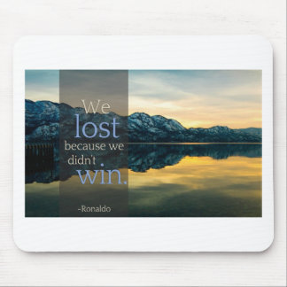"Stupid Quotes ""We lost because we didn't win"" Mouse Pad"
