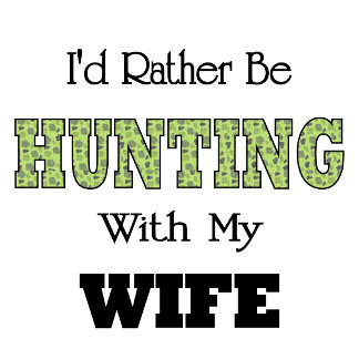 Funny I'd Rather Be Hunting with My Wife