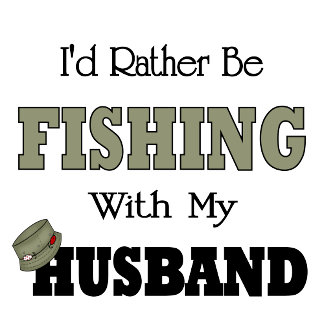 Funny Funny I'd Rather Be Fishing  with my Husband