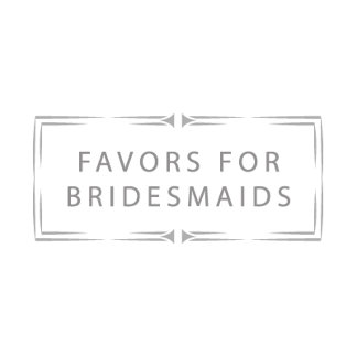 Favors for  BridesMaid