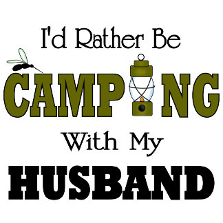 I'd Rather Be Camping  with My Husband