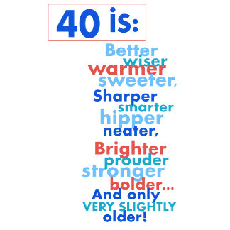 40 Is Better