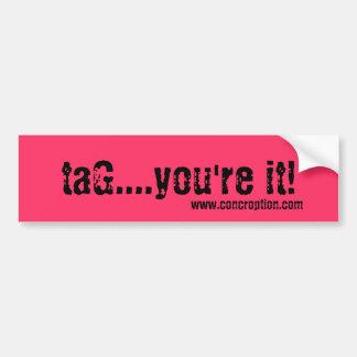 taG....you're it!, www.concroption.com Bumper Sticker