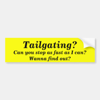 Tailgating?, Can you stop as fast as I can? Bumper Sticker