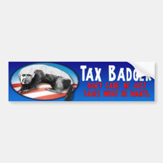 Tax Badger - Just Takes What He Wants Bumper Sticker
