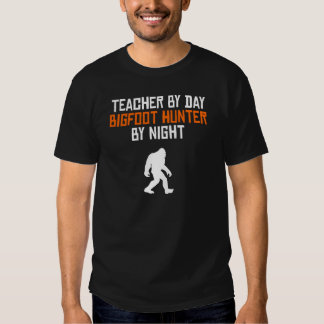 Teacher By Day Bigfoot Hunter By Night Tees