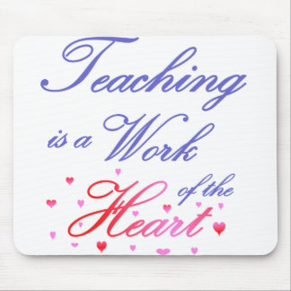 Teaching is a Work of Heart Mouse Pad