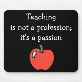 Teaching Is Not A Profession Mousepad