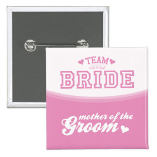 Team Bride Mother of the Groom Button