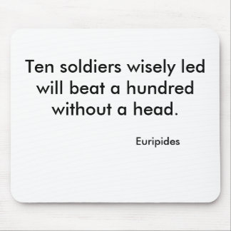Ten soldiers wisely led will beat a hundred wit... mouse pad