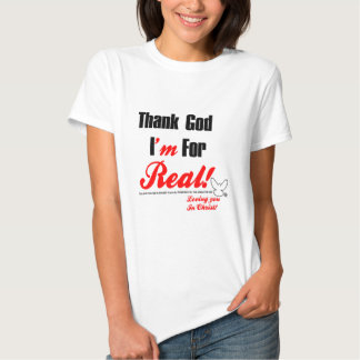 Thank God I'm For REAL T Shirt