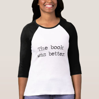 The Book Was Better Tee Shirt