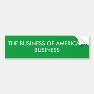 THE BUSINESS OF AMERICA IS BUSINESS BUMPER STICKER