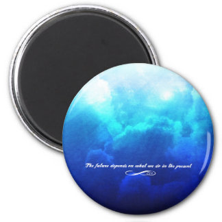 The future depends on what we do in the present 6 cm round magnet