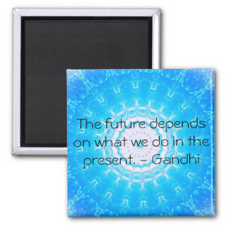 The future depends on what we do in the present. square magnet