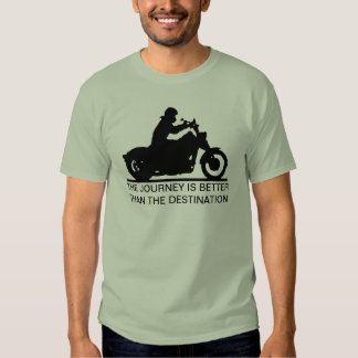 The journey is better than the destination tshirts