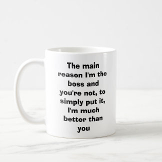 The main reason I'm the boss and you're not, to... Basic White Mug
