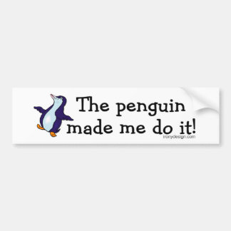 The Penguin Made Me Do it! Bumper Sticker