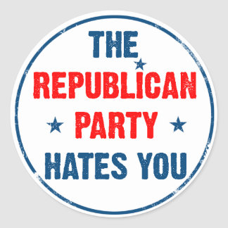 The Republican Party Hates You  sticker