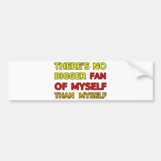 There's no bigger fan of myself than myself bumper sticker
