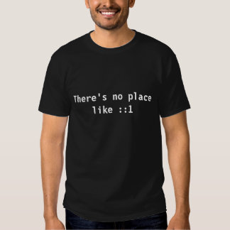 There's no place like ::1 tshirts