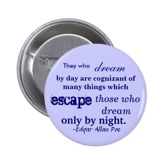 They who, dream, by day are cognizant of many t... 6 cm round badge