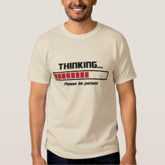 Thinking Loading Bar Please Be Patient Tshirts