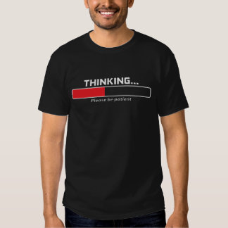 Thinking... Please Be Patient Tee