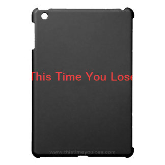 This Time You Lose I-Pad Case iPad Mini Cases