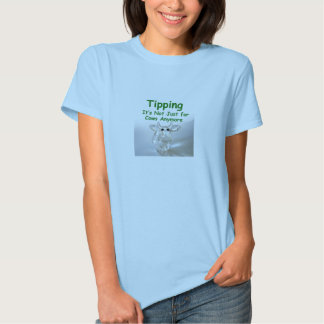 Tipping - it's not just for cows anymore women's T Shirt