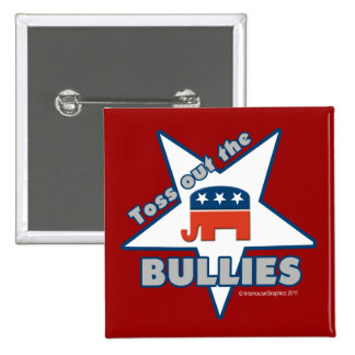 Toss Out the Republican BULLIES 15 Cm Square Badge