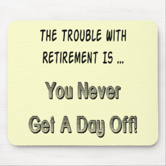 Trouble With Retirement Gifts and T-shirts Mouse Pad