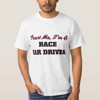 Trust me I'm a Race Car Driver T Shirt