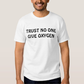 TRUST NO ONE GIVE OXYGEN TSHIRTS