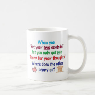 Two cents in, penny for your thoughts basic white mug