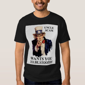Uncle Scam Wants You to be Stoopid Tshirts