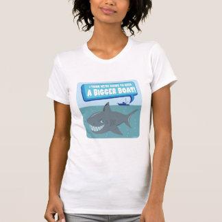 We Need A Bigger Boat! T-shirts